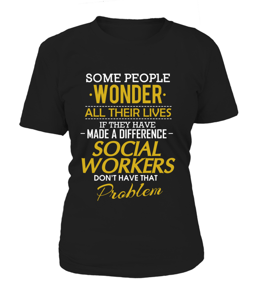 Social Workers Don't Have That Problem. Shirt - Giggle Rich - 8