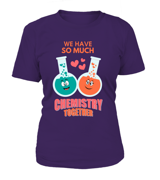 We Have So Much Chemistry Together Shirt - Giggle Rich - 14