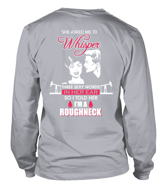 Three Sexy Words, I'M A Roughneck Shirt - Giggle Rich - 20