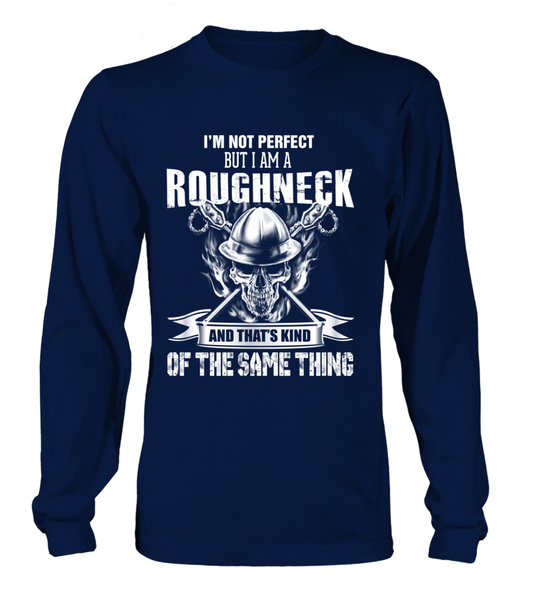 I'M Not Perfect But I Am A Roughneck