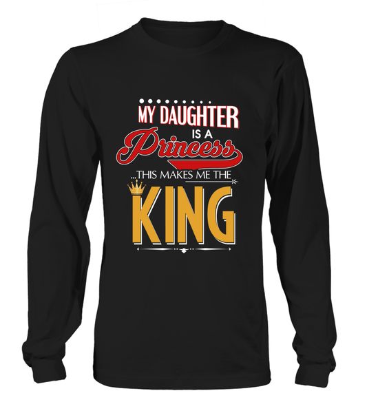 My Daughter Is A Princess This Makes Me The King