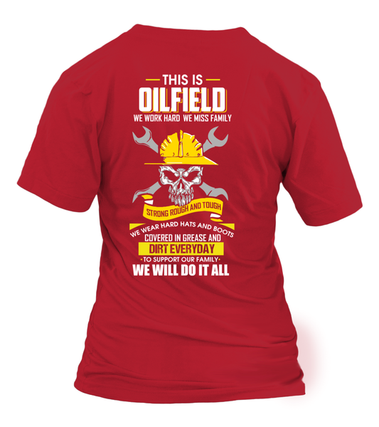 We Work Hard, We Miss Family. This Is OILFIELD Shirt - Giggle Rich - 24