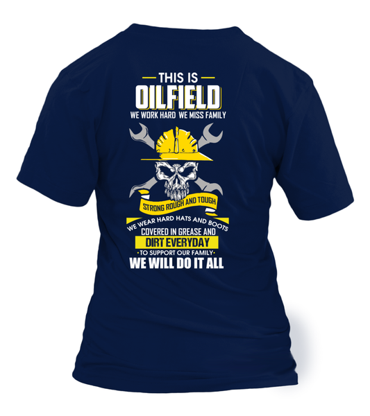 We Work Hard, We Miss Family. This Is OILFIELD Shirt - Giggle Rich - 26