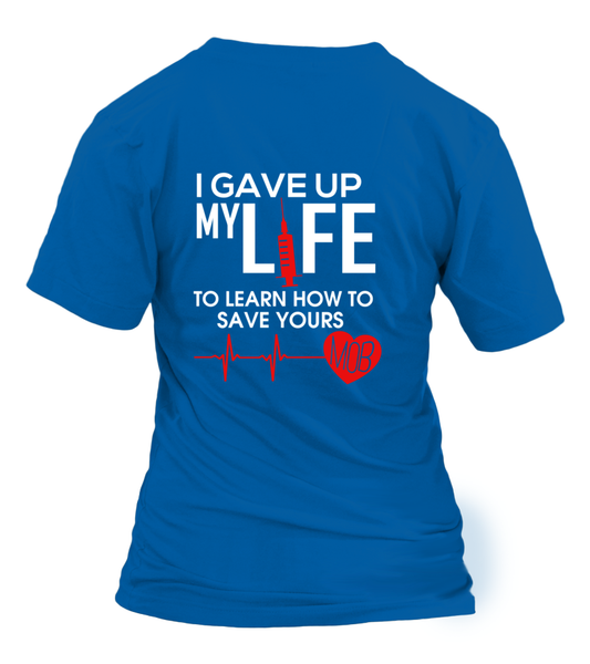 I Gave Up My Life To Learn How To Save Yours Shirt - Giggle Rich - 34
