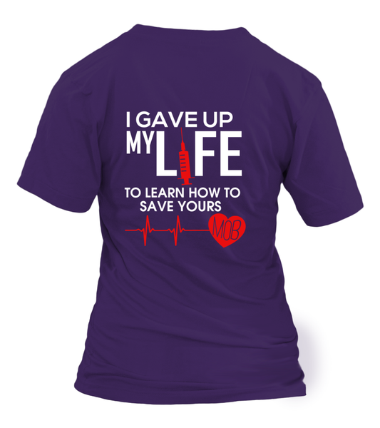 I Gave Up My Life To Learn How To Save Yours Shirt - Giggle Rich - 30