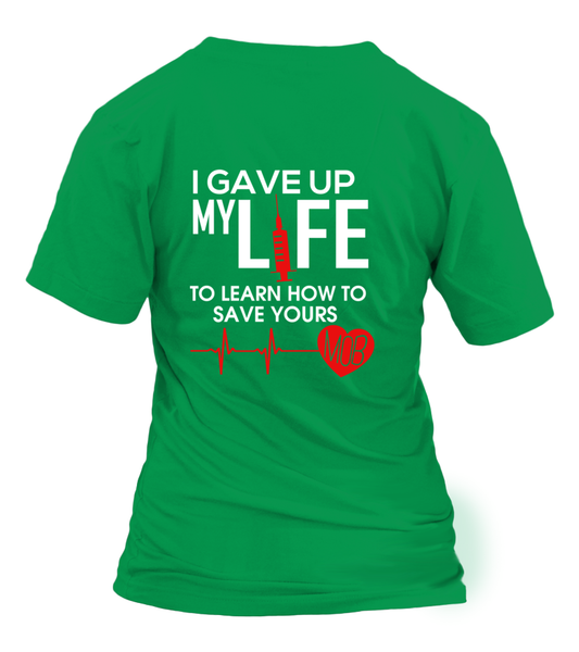 I Gave Up My Life To Learn How To Save Yours Shirt - Giggle Rich - 32