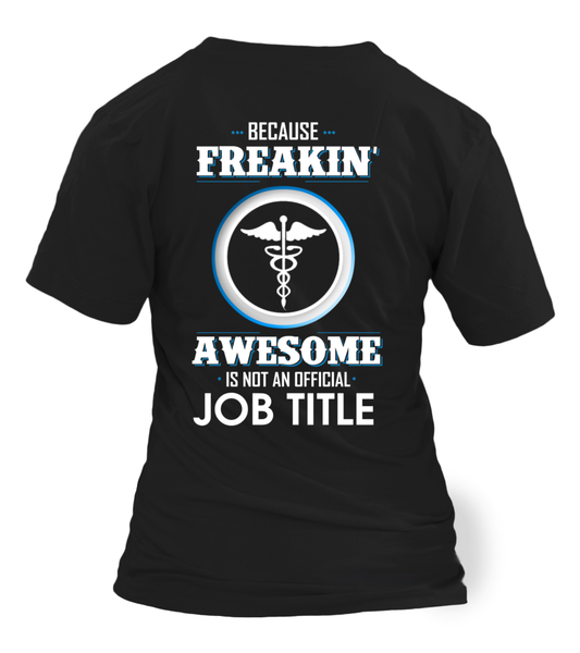 Because Freakin, Awesome Is Not An Official Job Title Shirt - Giggle Rich - 30