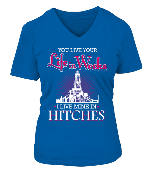 You Live Your Life In Weeks, I live Mine in Hitches Shirt - Giggle Rich - 11