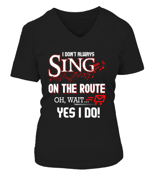 I don't Sing On The Route, OH, Wait.. Yes I Do! Shirt - Giggle Rich - 17