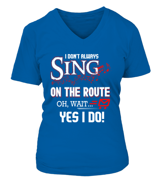 I don't Sing On The Route, OH, Wait.. Yes I Do! Shirt - Giggle Rich - 14