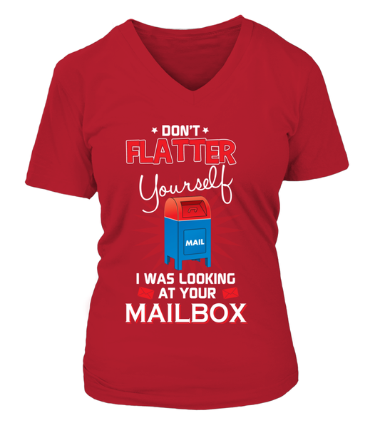 Don't Flatter Yourself - I Was Looking At Your Mailbox