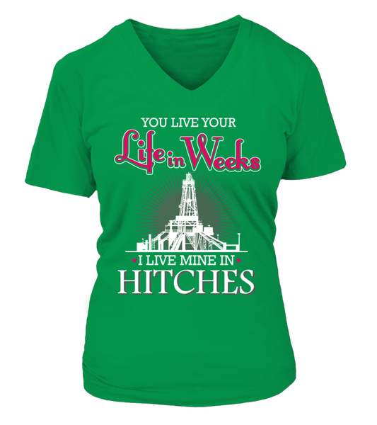 You Live Your Life In Weeks, I live Mine in Hitches Shirt - Giggle Rich - 10