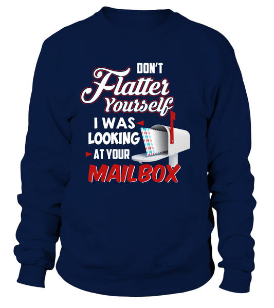 Don't Flatter Yourself, I Was Looking At Your Mailbox Shirt - Giggle Rich - 3