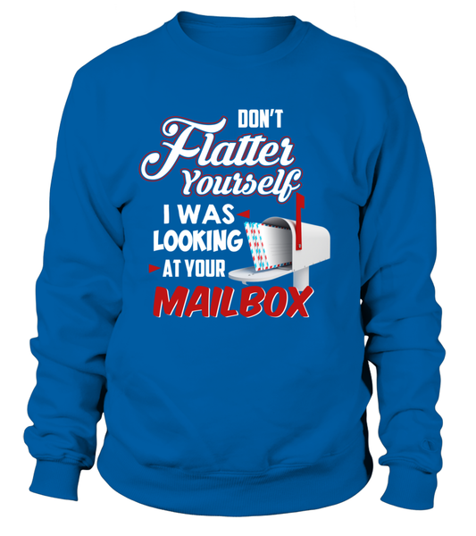 Don't Flatter Yourself, I Was Looking At Your Mailbox Shirt - Giggle Rich - 4