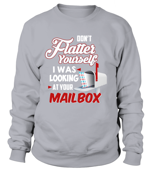 Don't Flatter Yourself, I Was Looking At Your Mailbox Shirt - Giggle Rich - 5
