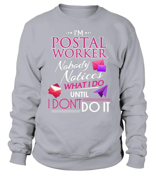No Body Notices What I Do Until I Don't Do It- Postal Worker Shirt - Giggle Rich - 15