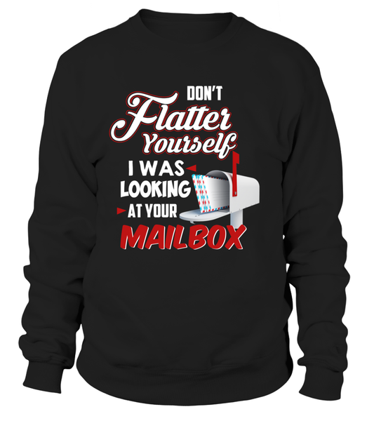 Don't Flatter Yourself, I Was Looking At Your Mailbox Shirt - Giggle Rich - 1