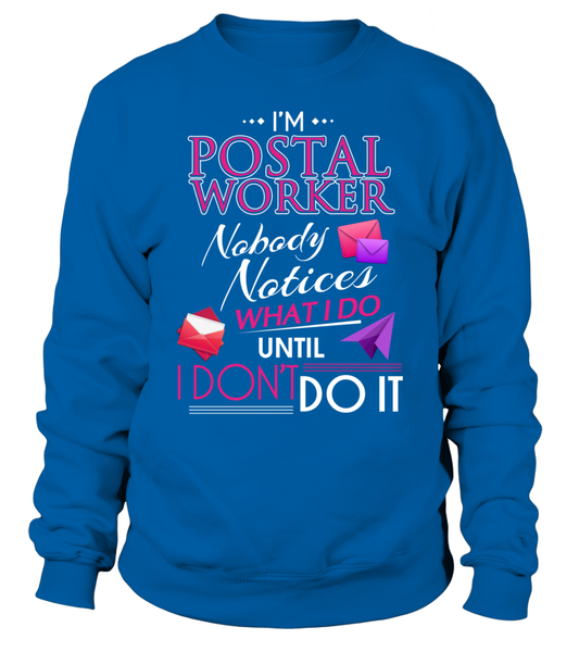 No Body Notices What I Do Until I Don't Do It- Postal Worker Shirt - Giggle Rich - 14