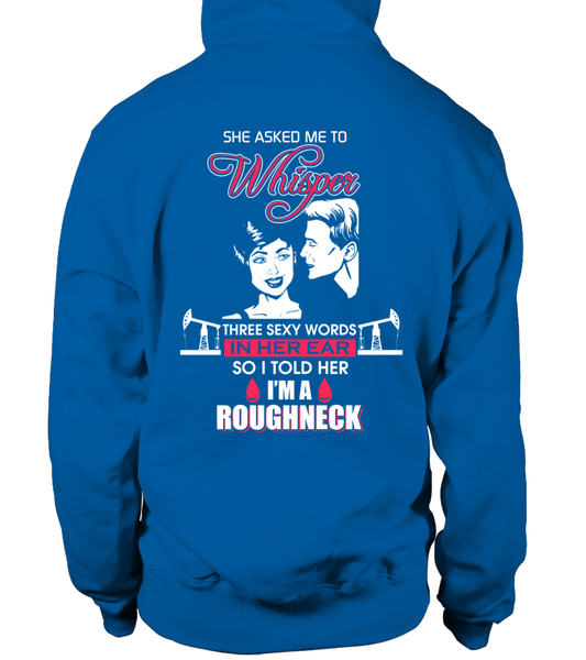 Three Sexy Words, I'M A Roughneck Shirt - Giggle Rich - 28