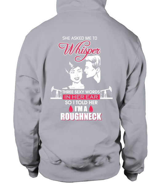 Three Sexy Words, I'M A Roughneck Shirt - Giggle Rich - 30