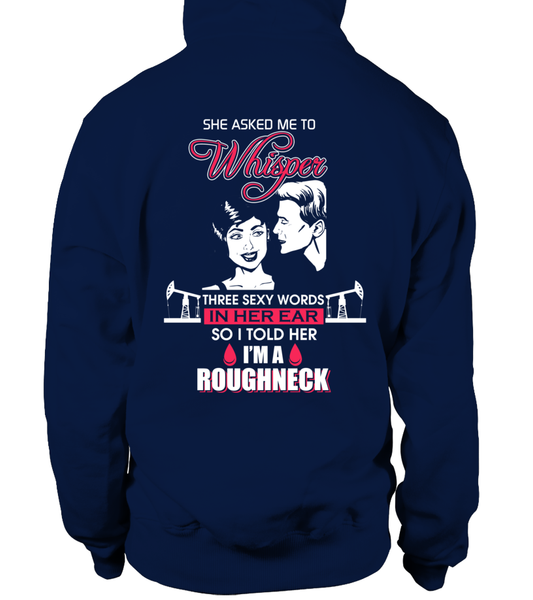 Three Sexy Words, I'M A Roughneck Shirt - Giggle Rich - 24