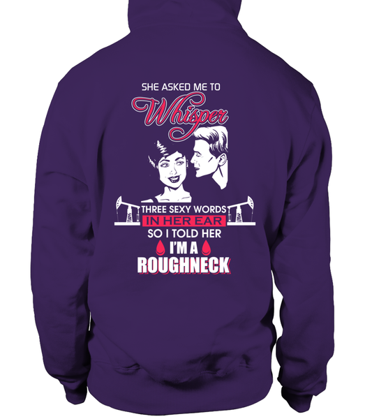 Three Sexy Words, I'M A Roughneck Shirt - Giggle Rich - 26