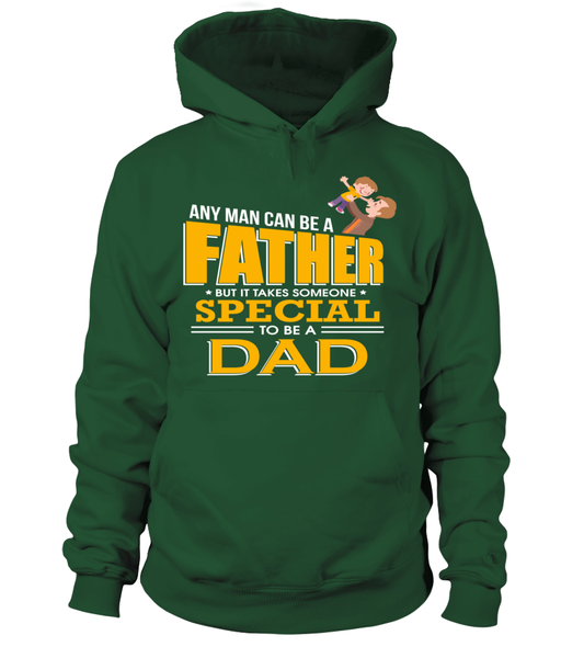 Any One Can Be A Father But It Takes Someone Special To Be A Dad