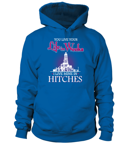 You Live Your Life In Weeks, I live Mine in Hitches Shirt - Giggle Rich - 15