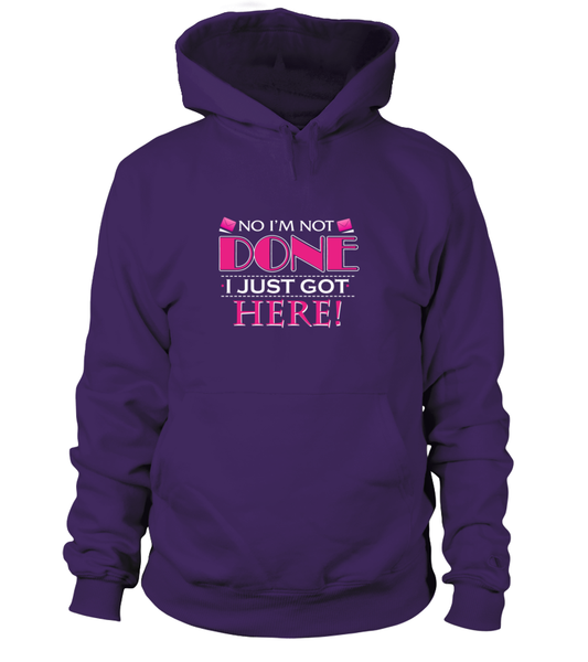 No I'm Not Done, I Just Got Here Shirt - Giggle Rich - 3