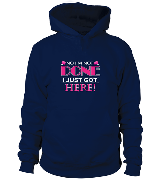 No I'm Not Done, I Just Got Here Shirt - Giggle Rich - 2