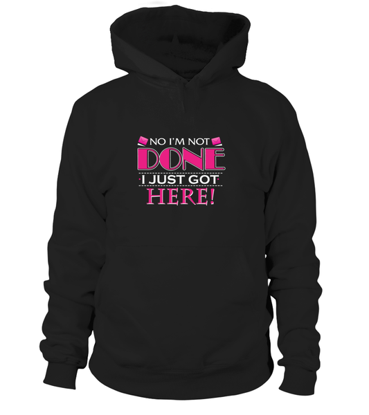 No I'm Not Done, I Just Got Here Shirt - Giggle Rich - 1