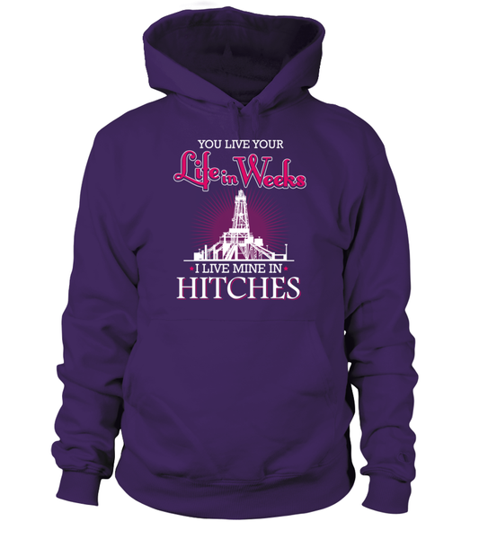 You Live Your Life In Weeks, I live Mine in Hitches Shirt - Giggle Rich - 14