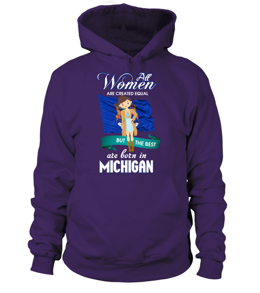 All Women Are Created Equal But The Best Are Born In Michigan Shirt - Giggle Rich - 4
