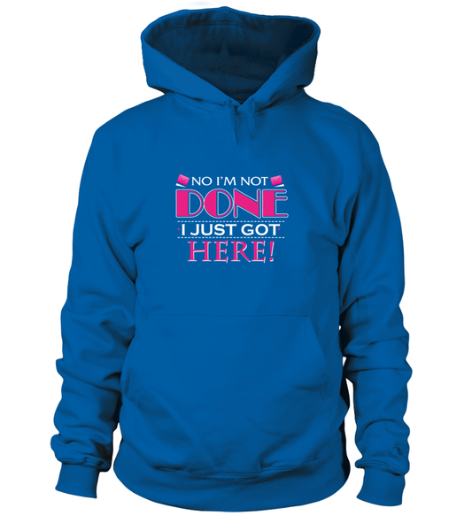 No I'm Not Done, I Just Got Here Shirt - Giggle Rich - 4