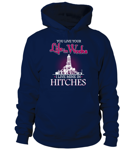 You Live Your Life In Weeks, I live Mine in Hitches Shirt - Giggle Rich - 16