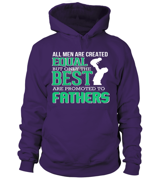 All Men Are Created Equal But Only The Best Are Promoted To Father