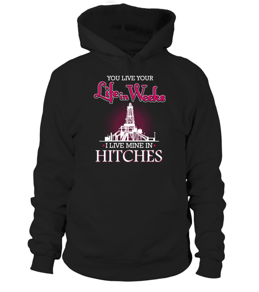 You Live Your Life In Weeks, I live Mine in Hitches Shirt - Giggle Rich - 17
