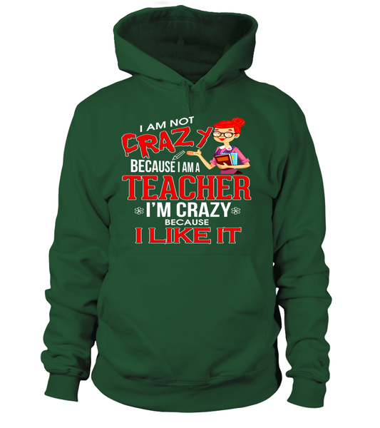 I Am Not Crazy Because I Am A Teacher