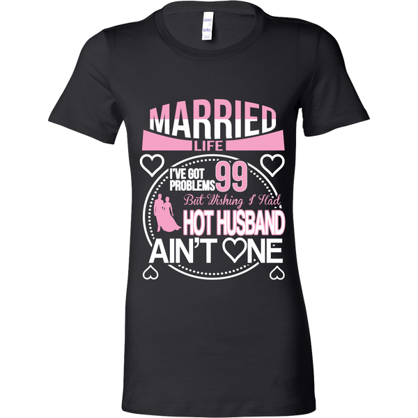 Married Life 99 Problems Shirt - Giggle Rich - 12