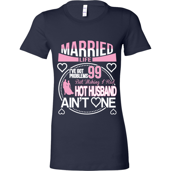 Married Life 99 Problems Shirt - Giggle Rich - 13