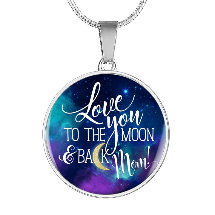 Love You To The Moon & Back Mom! Necklace