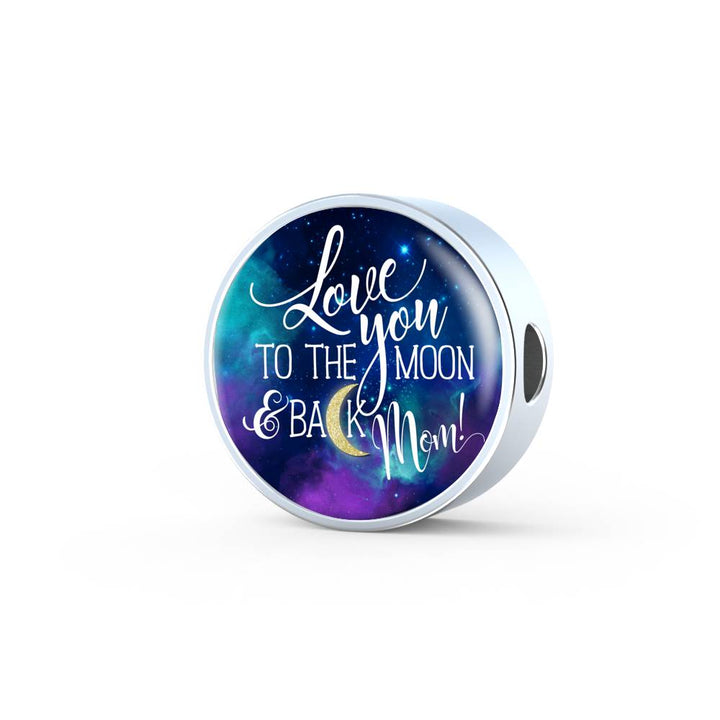 Love You To The Moon & Back Mom! Luxury Steel Bracelet