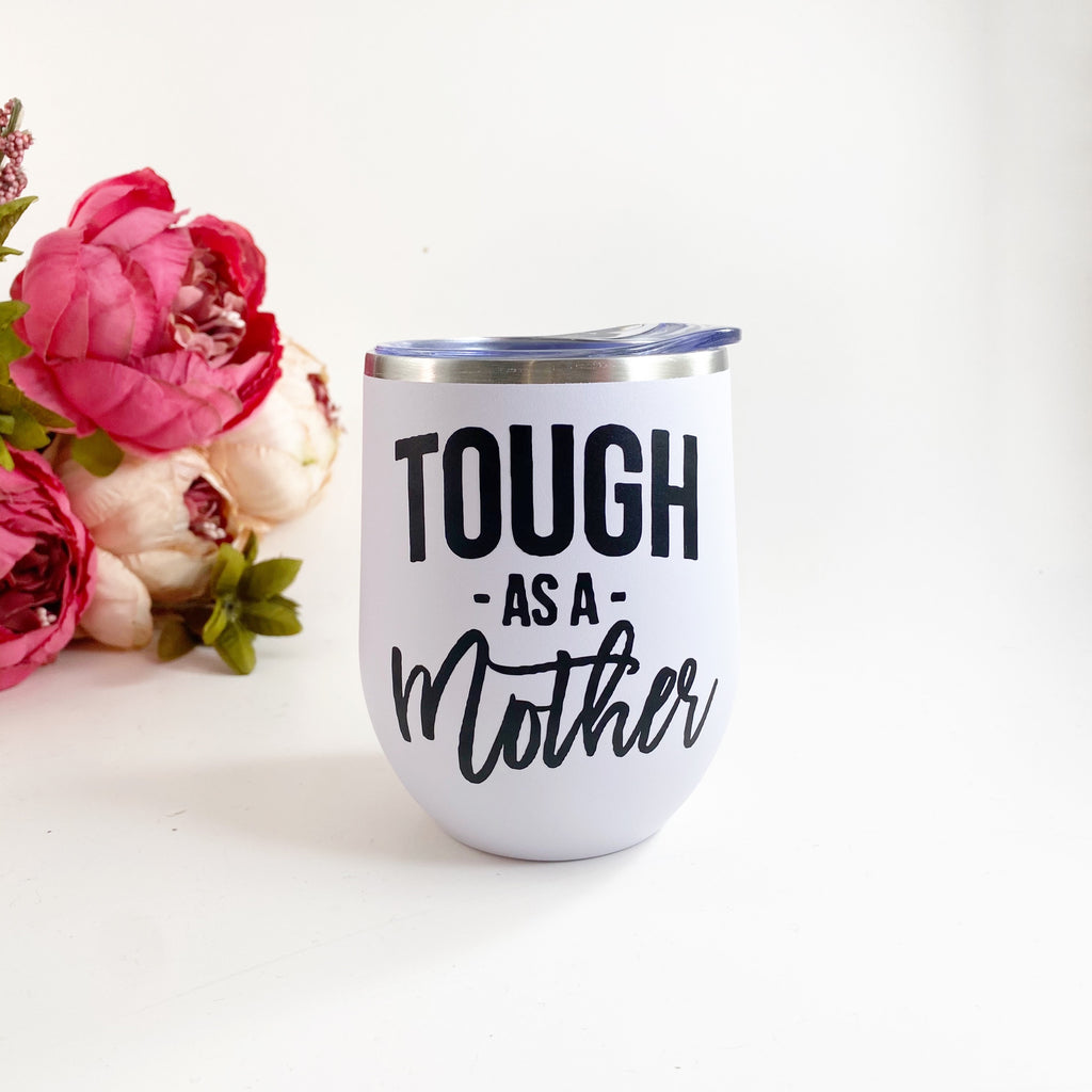 Tough as a mother- wine or coffee tumbler