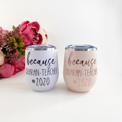 Quaran-teacher wine or coffee tumbler