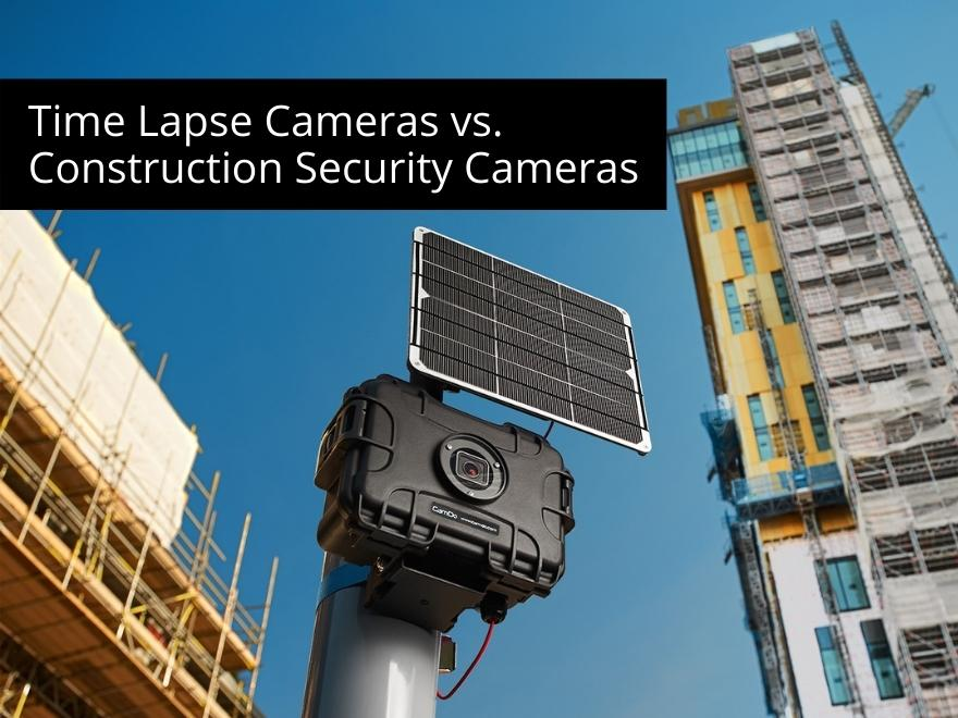 Time Lapse Cameras vs. Construction Security Cameras
