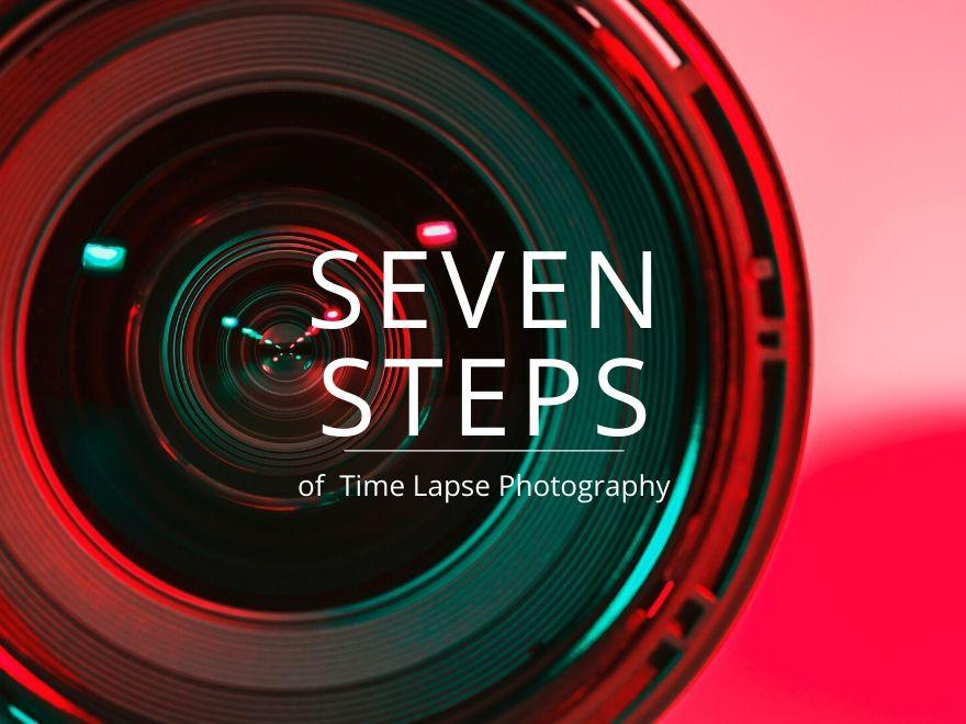The 7 Steps of Time Lapse Photography - At a Glance