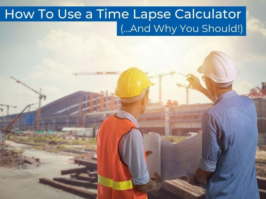 How To Use A Time Lapse Calculator... and Why You Should