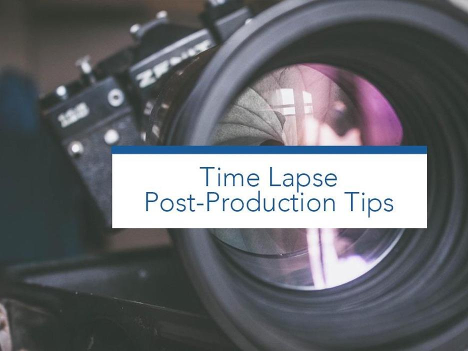 Time Lapse Post-Production Tips