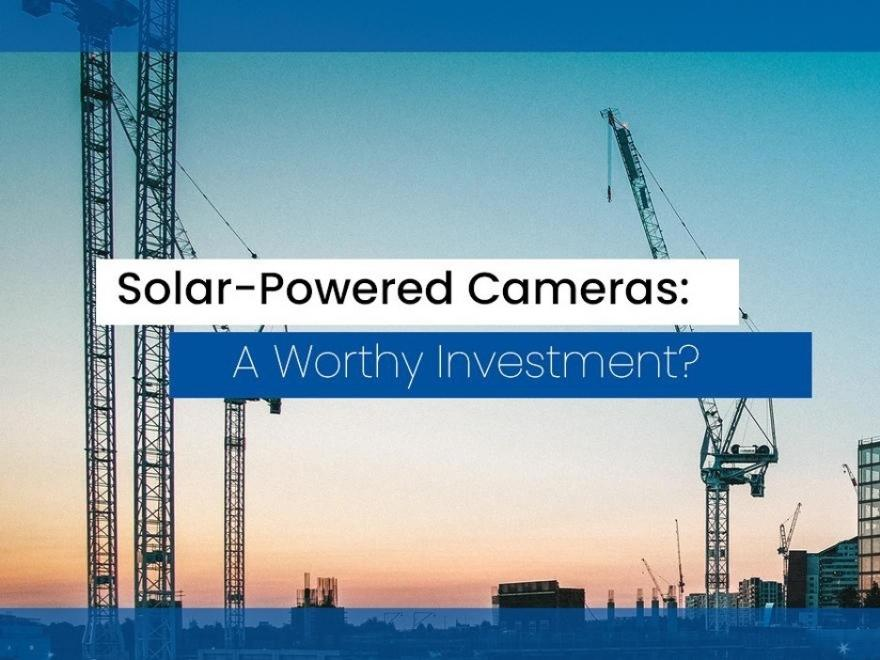 Solar-Powered Cameras: A Worthy Investment?