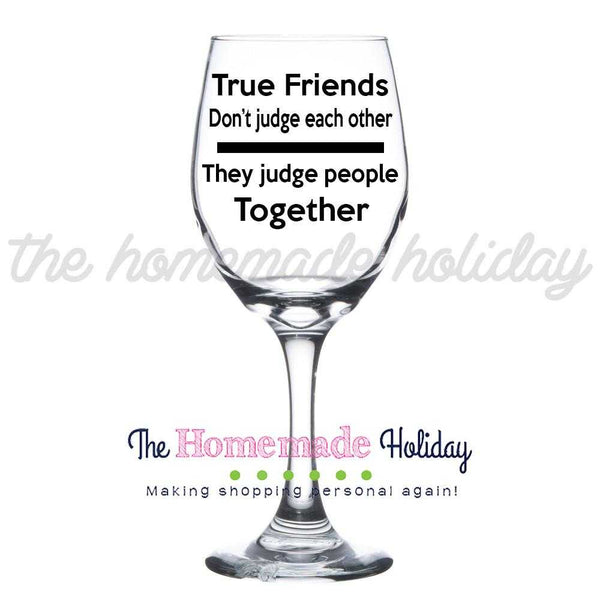 True Friends don't judge each other wine glass